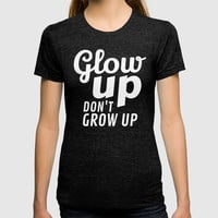 Glow Up Don't Grow Up T-shirt by CreativeAngel