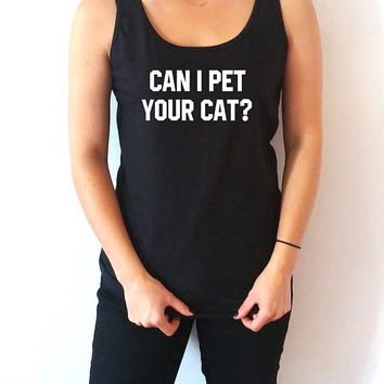 Can I pet your cat ? Tank Top for womens sassy cute  gifts saying girls teens funny slogan teen clothes cute top cami love animal puppies