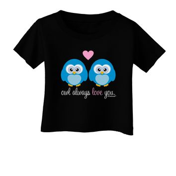Owl Always Love You - Blue Owls Infant T-Shirt Dark by TooLoud