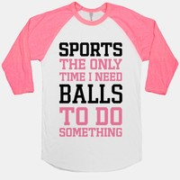 Sports The Only Time I Need Balls To Do Something