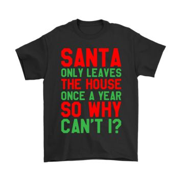 ESB8HB Santa Only Leaves The House Once A Year Why Can't I Christmas Shirts
