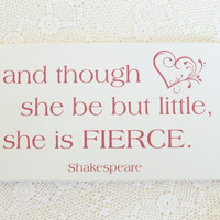 And though she be but little, she is FIERCE Wood Sign for  Nursery or Girl's Room Wall Art, Wall Decor Shakespeare Quote