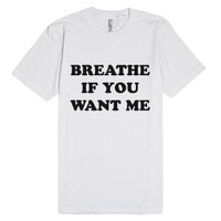 Breathe If You Want Me-Unisex White T-Shirt