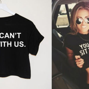 YOU can't sit with us  top tee crop tank vest hipster fashion grunge trendy swag dope cc yolo womens ladies retro vtg