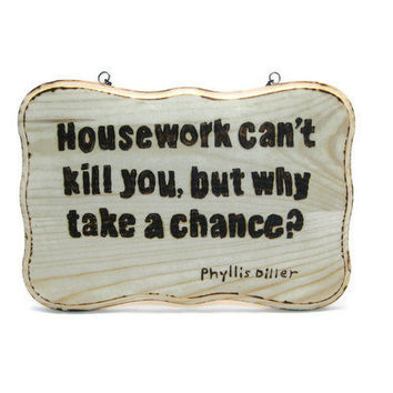 Humorous wood burned sign Phyllis Diller quote on by KnottyNotions