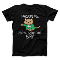 Aaron Burr Pardon Me, Are You Aaron Purr Sir? Funny Hamilton T-Shirt For Fans