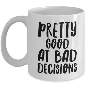 Pretty Good at Making Bad Decisions Funny Gifts for Friends Mug Ceramic Coffee Cup