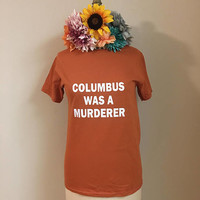 Columbus Was a Murderer Crewneck T-shirt
