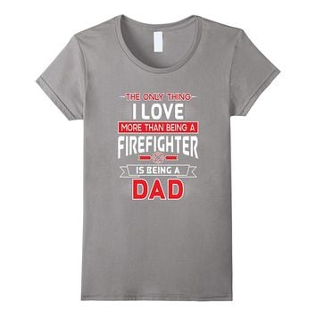 Firefighter Support Dad Shirt - Gifts For Christmas Birthday