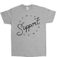 Girls Support Girls -- Unisex T-Shirt