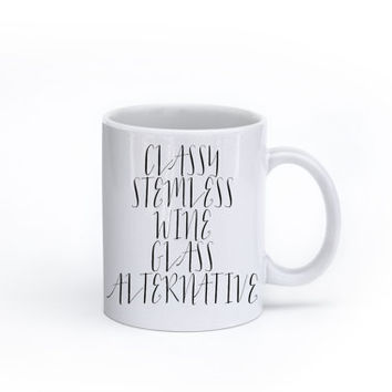 Funny Coffee Mug - Tea cup - Classy stemless wine glass alternative - feminine Humor - funny gift - inspirational quote - coffee cup