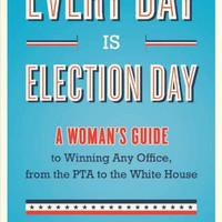"""Every Day Is Election Day – A Woman's Guide to Winning Any Office by Rebecca Sive - Plus Free """"Read Feminist Books"""" Pen"""