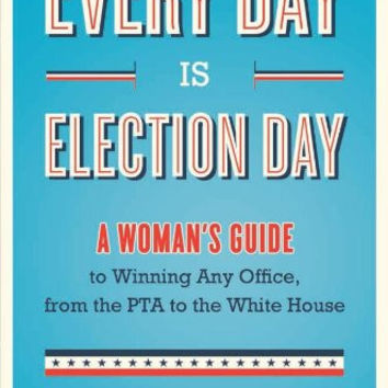 "Every Day Is Election Day – A Woman's Guide to Winning Any Office by Rebecca Sive - Plus Free ""Read Feminist Books"" Pen"