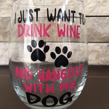 """Wine Glass - """"I just want to drink wine & hang out with my dog"""""""