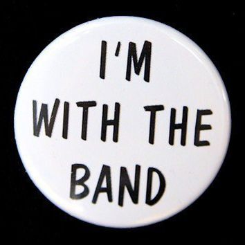 I'm With The Band - Button Pinback Badge 1 1/2 inch