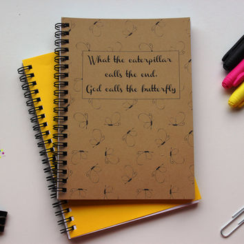 What the caterpillar calls the end, God calls the butterfly-   5 x 7 journal