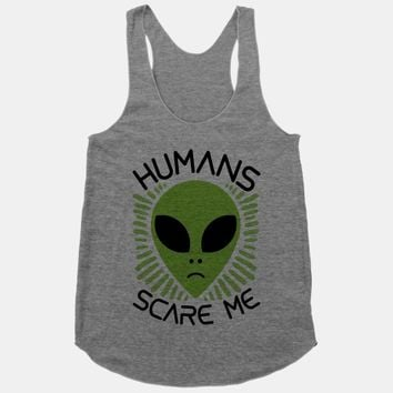 Humans Scare Me