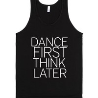 Dance First Think Later-Unisex Black Tank