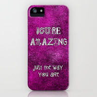 You're Amazing iPhone Case for iphone 5, 4S, 4, 3GS, 3G by Alice Gosling | Society6