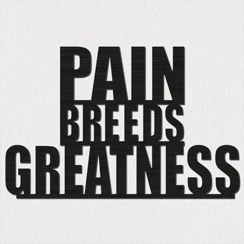PAIN BREEDS GREATNESS Saying