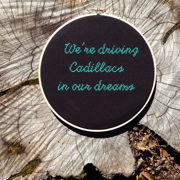 We're driving Cadillacs in our dreams - Lorde - 8 inch Cross Stitched Hoop Art - Wall Hanging