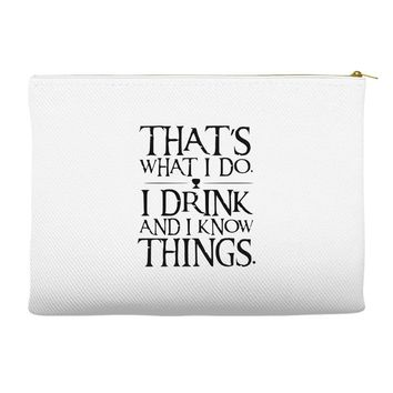 that what i do i drink and i know things Accessory Pouches