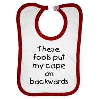 These fools put my cape on backwards - Red and White Bib | INKtastic