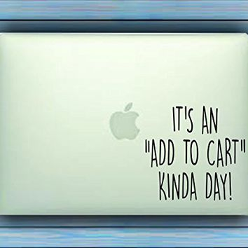 It's An Add To Cart Kinda Day Car Window Windshield Lettering Decal Sticker Decals Stickers