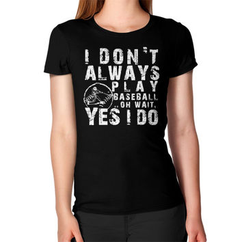 Always play baseball ended Women's T-Shirt
