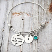 Bangle Bracelet - My Story Isn't Over Yet - Semicolon - Suicide Awareness - Depression Awareness - Personalized - Self-harm Awareness