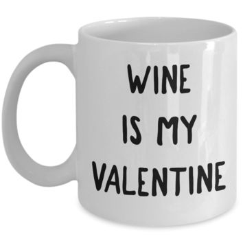 Wine is My Valentine Mug Valentine's Day Coffee Cup Singles Gift