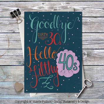 Milestone Birthday Greeting Card - Funny B-Day Card - Goodbye Dirty Thirties, Hello Filthy Forties - 5 X7 Folding Card - Adult Humor