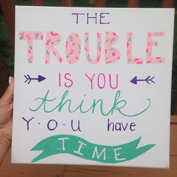 The Trouble is You Think You Have Time Sign | Inspirational Buddha Inspired Canvas with Quote
