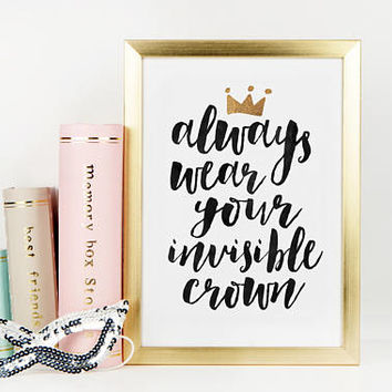 PRINTABLE ART, Always Wear Your Invisible Crown,Gold Crown Print,Funny Print,Girly Quote,Girls Room Decor,Children Quote,Quote Prints,Quotes