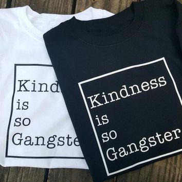 Kindness is so Gangster graphic Tees fashion tumblr t shirt top cotton hipster shirt women crewneck clothing T-shirt