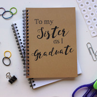To my Sister as I Graduate... - 5 x 7 journal