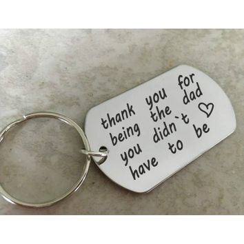 Thank You for Being The Dad You Didn't Have To Be Stainless Steel Keychain Keyrings Father's Day Thanksgiving Christmas Family G