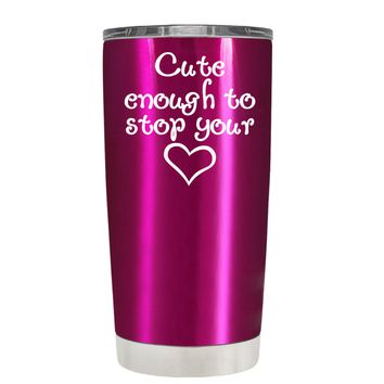 Cute Enough to Stop on Translucent Pink 20 oz Tumbler Cup