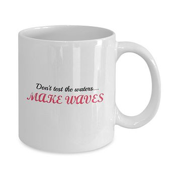 Don't Test the Waters...Make Waves Funny Tea Mug