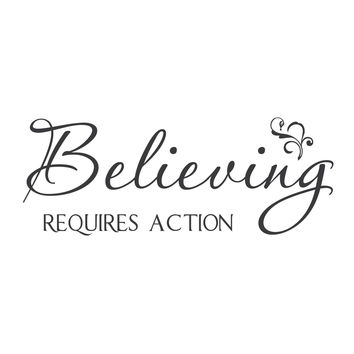 """wall quotes wall decals - """"Believing Requires Action"""""""
