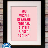 You Musn't Be Afraid to Dream a Little Bigger, Darling 8x10 Print - Inception Quote - Girls Room Art