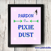 Pardon Our Pixie Dust Sign,Disneyland Sign, Poster Art Printable, 8 X 10 Print Wall Art Decor Poster, Girl's Room, INSTANT DOWNLOAD