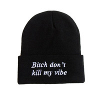 BITCH DON'T KILL MY VIBE BEANIE