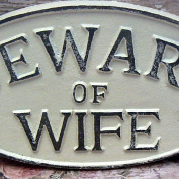 Beware of Wife Oval Cast Iron Sign Creamy Off White Ecru Wall Gate Fence Door Decor Funny Humor Spouse Fun Saying Plaque Shabby Chic Style
