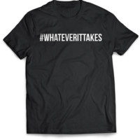#Whateverittakes