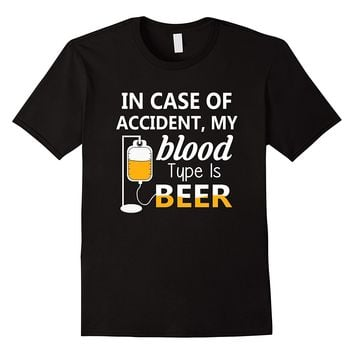 In Case Of Accident, My Blood Type Is Beer Shirt