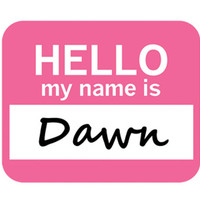 Dawn Hello My Name Is Mouse Pad