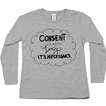 Consent Isn't Sexy, It's Necessary -- Women's Long-Sleeve