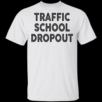 Traffic School Dropout T-Shirt