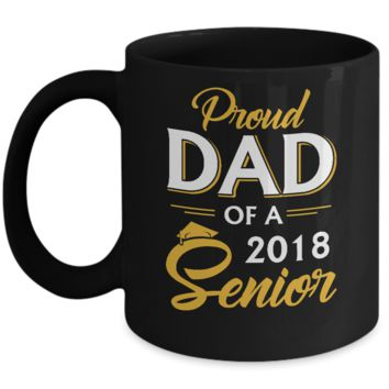 Proud Dad Of A 2018 Senior Father's Day Mug